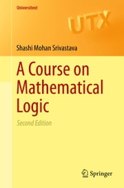 A Course on Mathematical Logic ebook by Shashi Mohan Srivastava