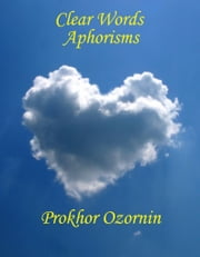 Clear Words: Aphorisms ebook by Prokhor Ozornin
