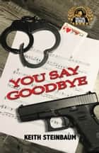 You Say Goodbye ebook by