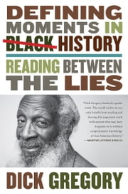 Defining Moments in Black History - Reading Between the Lies ebook by Dick Gregory