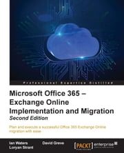 Microsoft Office 365 – Exchange Online Implementation and Migration - Second Edition ebook by Ian Waters, David Greve, Loryan Strant