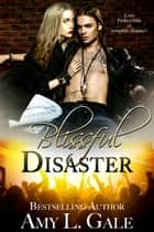 Blissful Disaster ebook by Amy L. Gale