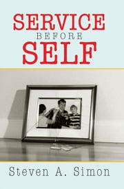 Service Before Self ebook by Steven A. Simon