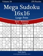Mega Sudoku 16x16 Large Print - Easy to Extreme - Volume 34 - 276 Puzzles ebook by Nick Snels