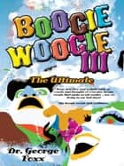 Boogie Woogie III - The Ultimate ebook by Dr. George Foxx