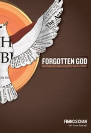 Forgotten God: Reversing Our Tragic Neglect of the Holy Spirit - Reversing Our Tragic Neglect of the Holy Spirit ebook by Francis Chan