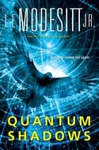 Quantum Shadows ebook by L. E. Modesitt Jr.