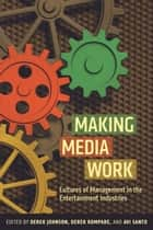 Making Media Work ebook by Derek Johnson,Derek Kompare,Avi Santo