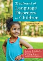 Treatment of Language Disorders in Children ebook by Rebecca J. McCauley Ph.D., Marc E. Fey Ph.D., Ronald Gillam Ph.D.,...
