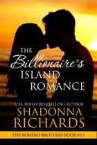 The Billionaire's Island Romance (The Romero Brothers, Book 3.5) ebook by Shadonna Richards
