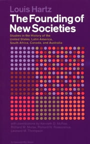 The Founding of New Societies - Studies in the History of the United States, Latin America, South Africa, Canada, and Australia ebook by Louis Hartz