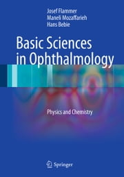 Basic Sciences in Ophthalmology - Physics and Chemistry ebook by Josef Flammer, Maneli Mozaffarieh, Hans Bebie