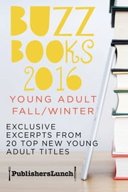 Buzz Books 2016: Young Adult Fall/Winter - Exclusive Excerpts from 20 Top New Titles ebook by Publishers Lunch