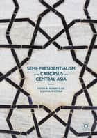 Semi-Presidentialism in the Caucasus and Central Asia ebook by Sophia Moestrup, Robert Elgie