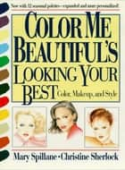 Color Me Beautiful's Looking Your Best - Color, Makeup and Style ebook by Mary Spillane, Christine Sherlock