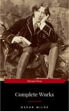 Oscar Wilde: The Complete Collection ebook by Oscar Wilde