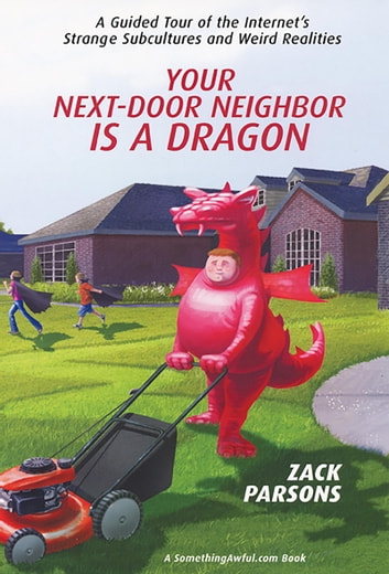 Your next door neighbor is a dragon ebook by zack parsons your next door neighbor is a dragon a guided tour of the internets strange fandeluxe Gallery