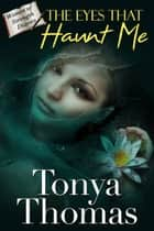 The Eyes That Haunt Me ebook by Tonya Thomas