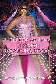 The Life of Mz. Trina Through Revolving Doors ebook by Tiffany Washington