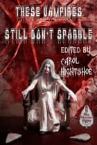 These Vampires Still Don't Sparkle - These Vampires Don't Sparkle, #2 ebook by Carol Hightshoe, Lee Pletzers, J.A. Campbell,...