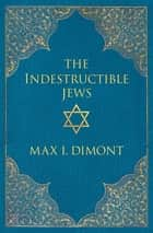 The Indestructible Jews ebook by Max I. Dimont