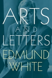 Arts and Letters ebook by Edmund White