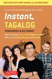 Instant Tagalog - How to Express Over 1,000 Different Ideas with Just 100 Key Words and Phrases! ebook by Jan Tristan Gaspi,Sining Maria Rosa L. Marfori