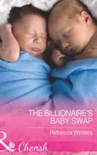 The Billionaire's Baby Swap (Mills & Boon Cherish) (The Montanari Marriages, Book 1) ebook by Rebecca Winters