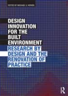 Design Innovation for the Built Environment - Research by Design and the Renovation of Practice ebook by Michael U. Hensel