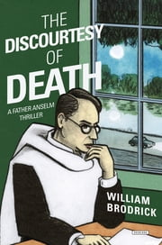 The Discourtesy of Death: A Father Anselm Novel ebook by William Brodrick