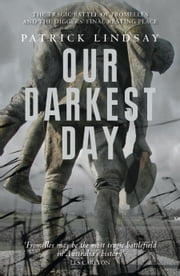Our Darkest Day: The Tragic Battle of Fromelles ebook by Patrick Lindsay