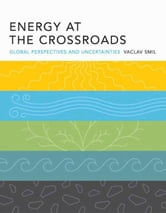 Energy at the Crossroads - Global Perspectives and Uncertainties ebook by Vaclav Smil