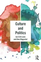Culture and Politics ebook by Jan-Erik Lane, Uwe Wagschal
