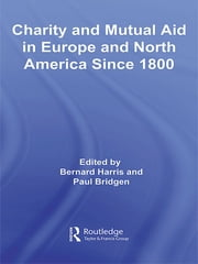 Charity and Mutual Aid in Europe and North America since 1800 ebook by Bernard Harris,Paul Bridgen