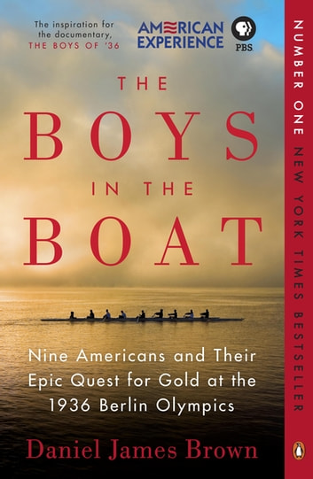 The Boys in the Boat - Nine Americans and Their Epic Quest for Gold at the 1936 Berlin Olympics ebook by Daniel James Brown