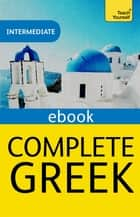 Complete Greek Beginner to Intermediate Book and Audio Course - Intermediate eBook ebook by Aristarhos Matsukas