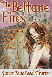 THE BELTANE FIRES - A gripping tale of revenge and passion ebook by Janet MacLeod Trotter