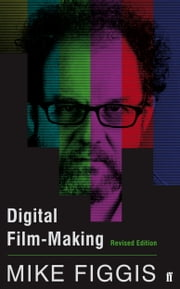 Digital Film-making Revised Edition ebook by Mike Figgis