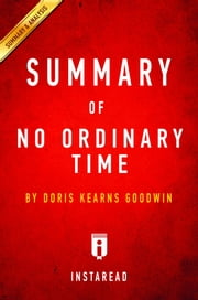 Summary of No Ordinary Time - by Doris Kearns Goodwin | Includes Analysis ebook by Instaread Summaries