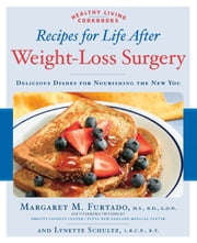 Recipes for Life After Weight-Loss Surgery: Delicious Dishes for Nourishing the New You - Delicious Dishes for Nourishing the New You ebook by Margaret Furtado, Lynette Schultz
