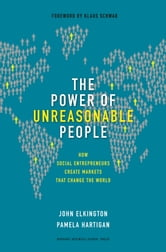The Power of Unreasonable People - How Social Entrepreneurs Create Markets That Change the World ebook by John Elkington,Pamela Hartigan