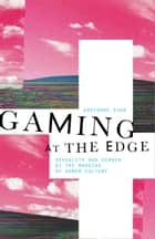 Gaming at the Edge - Sexuality and Gender at the Margins of Gamer Culture ebook by Adrienne Shaw