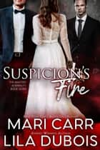 Suspicion's Fire ebook by Mari Carr, Lila Dubois