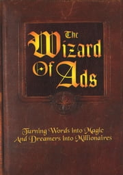 The Wizard of Ads - Turning Words into Magic And Dreamers into Millionaires ebook by Roy H. Williams