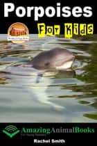 Porpoises For Kids ebook by Rachel Smith