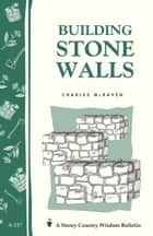 Building Stone Walls - Storey's Country Wisdom Bulletin A-217 ebook by Charles McRaven