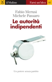 Le autorità indipendenti ebook by Fabio, Merusi, Michele,...