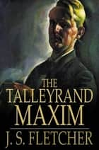 The Talleyrand Maxim ebook by J. S. Fletcher