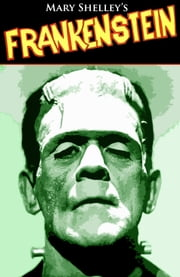 Mary Shelley's Frankenstein (Illustrated) ebook by Mary Shelley