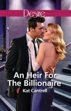 An Heir For The Billionaire ebook by Kat Cantrell